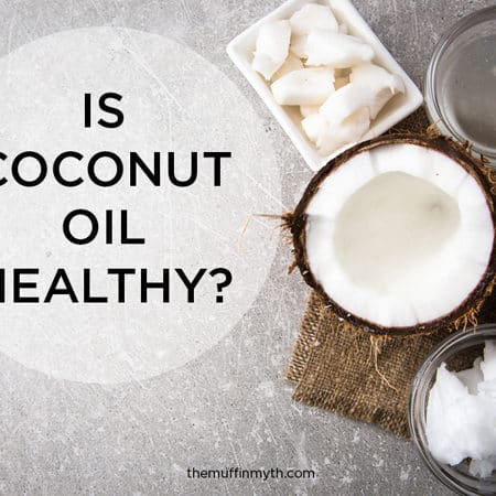 is coconut oil healthy? // themuffinmyth.com