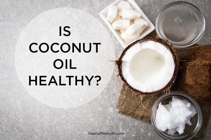 is coconut oil healthy? // themuffinmyth.com