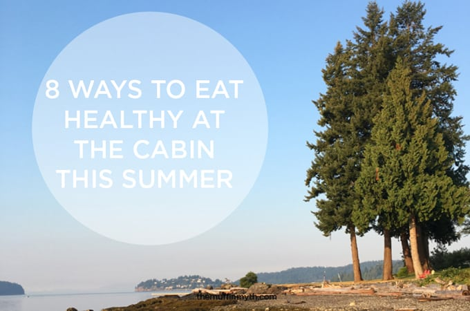 8 ways to eat healthy at the cabin this summer