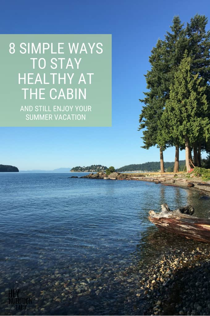 Summer vacations are the best, but it can be tough to keep healthy eating on track. Here are eight simple ways to eat healthy at the cabin and still enjoy your summer vacation! #nutrition #healthyeating #summer #cabin #healthy #eathealthy #vacation