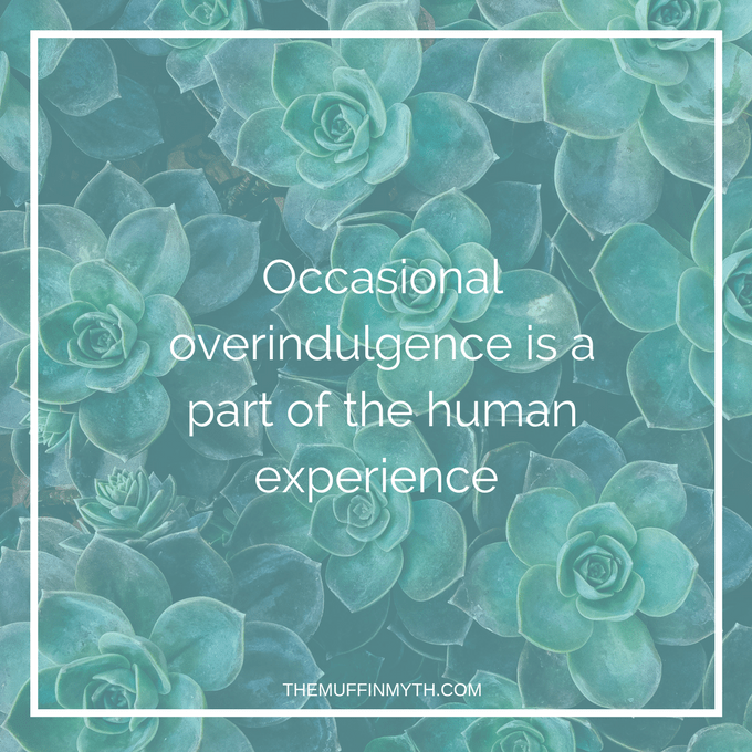 occasional overindulgence is a part of the human experience // www.heynutritionlady.com