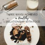 three ways I achieved a healthy relationship with food // www.heynutritionlady.com