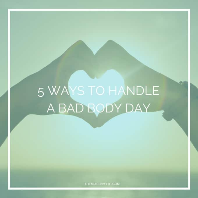 5 Ways To Handle A Bad Body Day